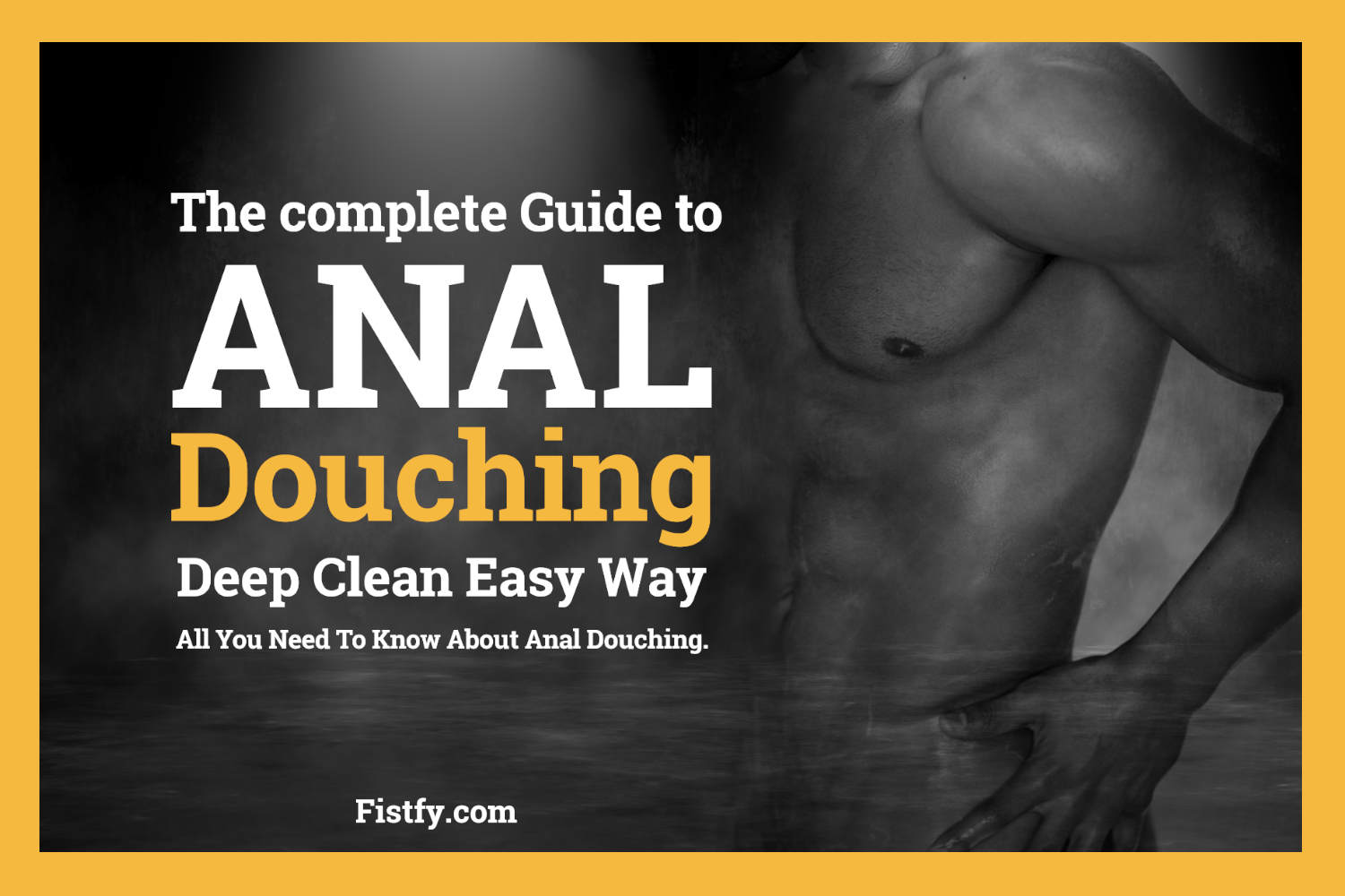 Anal Douche Guide – How To Anal Douche Fistfy.com - All You Need To Know About Anal Douching.
