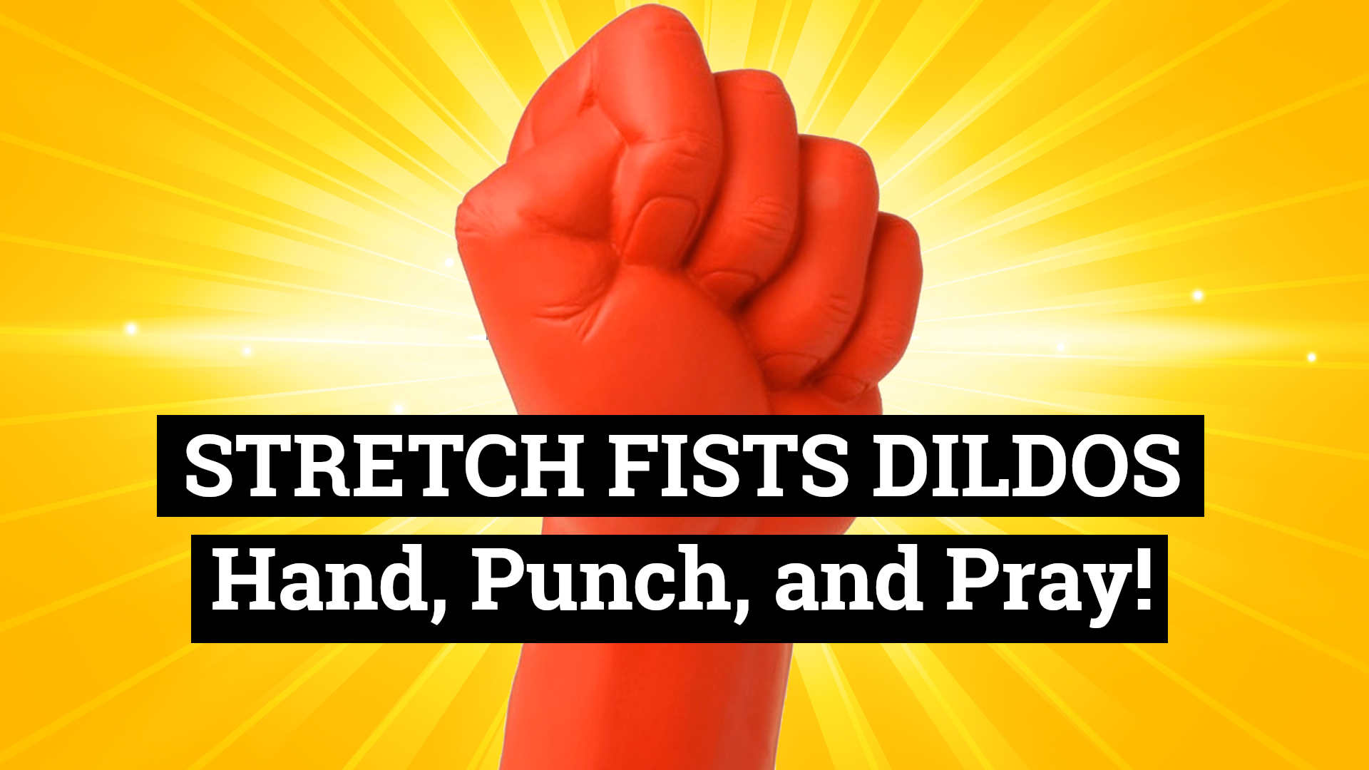 Fists dildos