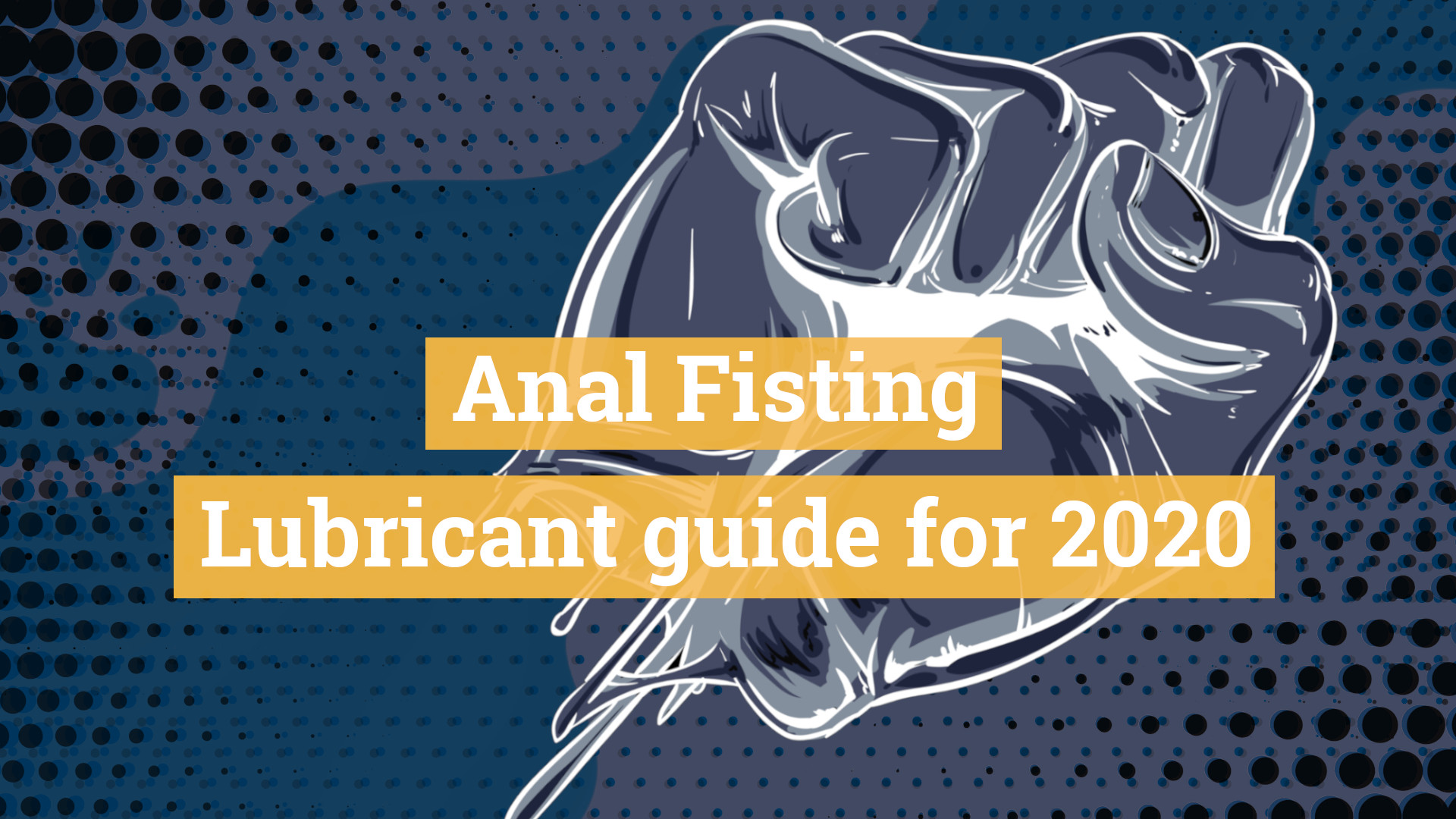 Anal Fisting Lubricant Guide
