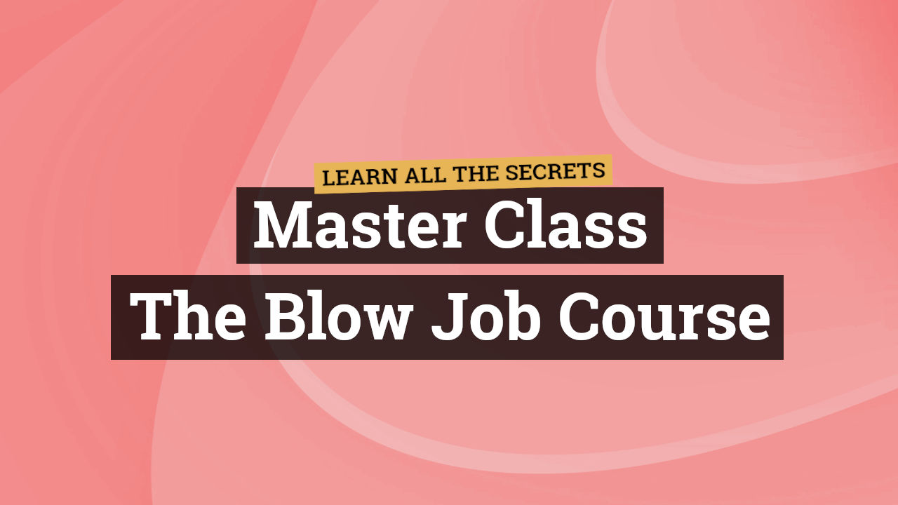 The Blow Job Course – Learn all the Secrets