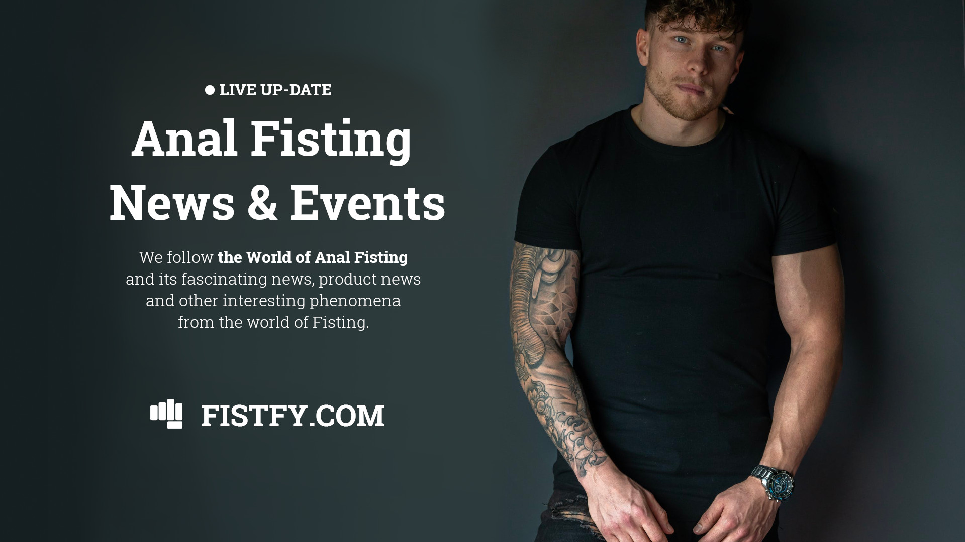 Anal Fisting News, Events, Phenomena and Fisting Product News